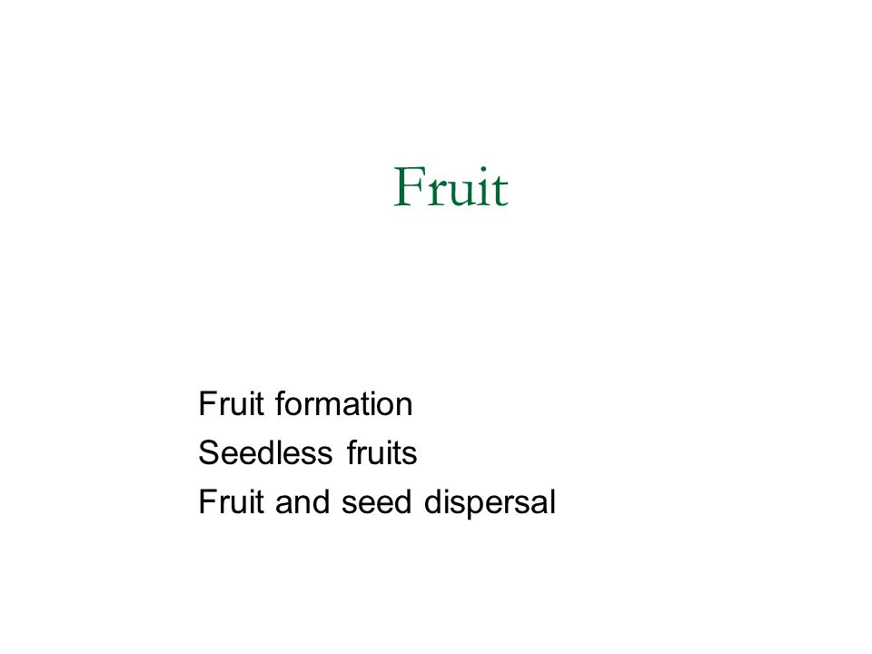 Fruit Fruit formation Seedless fruits Fruit and seed dispersal