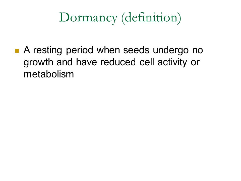 Dormancy (definition) A resting period when seeds undergo no growth and have reduced cell activity or metabolism
