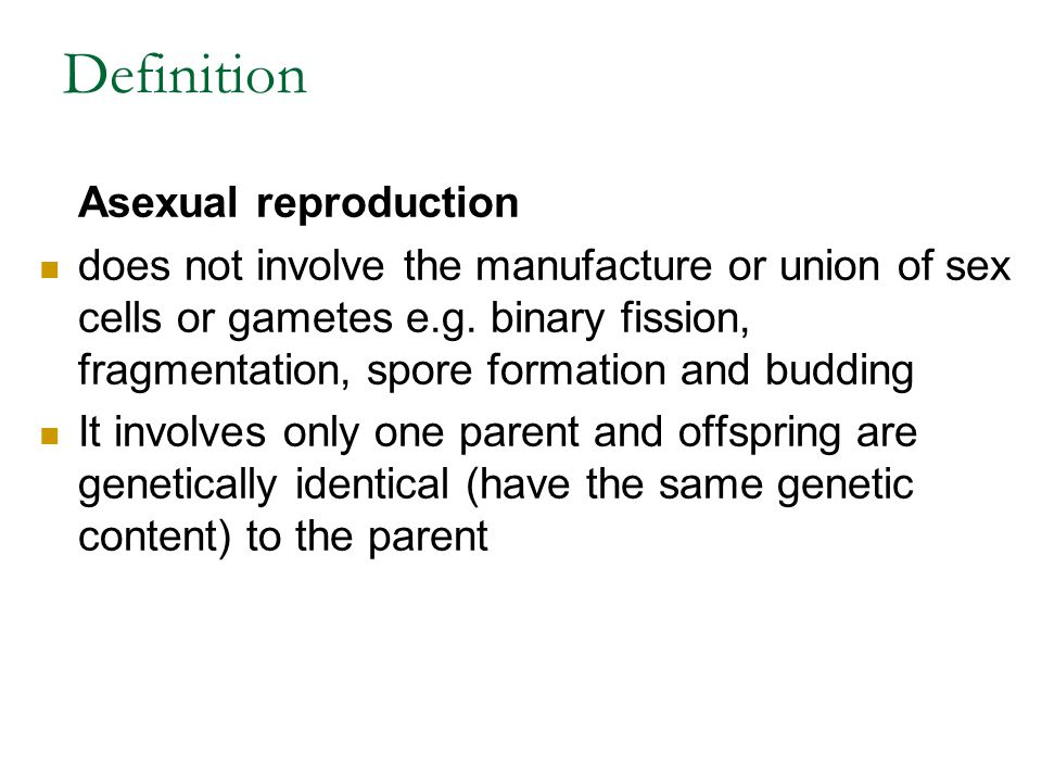 Definition Asexual reproduction does not involve the manufacture or union of sex cells or gametes e.g.