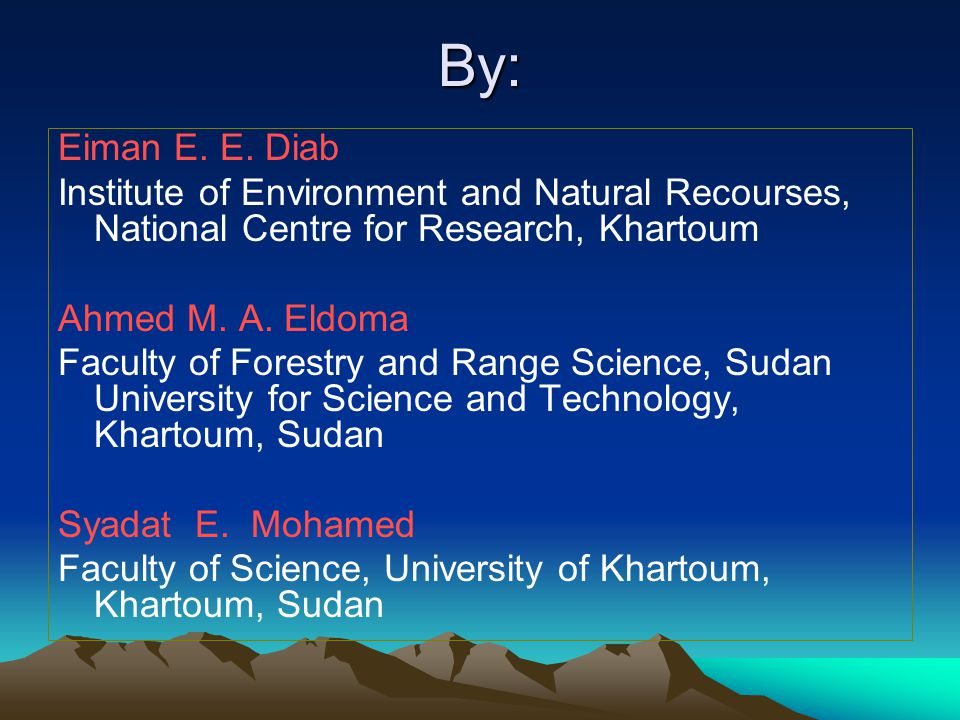 By: Eiman E. E. Diab Institute of Environment and Natural Recourses, National Centre for Research, Khartoum Ahmed M. A. Eldoma Faculty of Forestry and