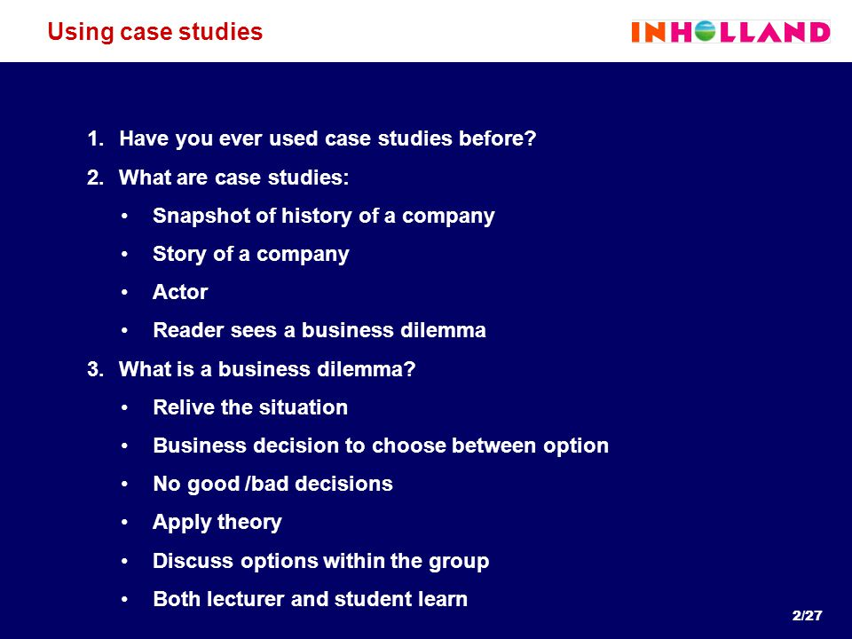 2/27 Using case studies 1.Have you ever used case studies before? 2.What are case studies: Snapshot of history of a company Story of a company Actor R
