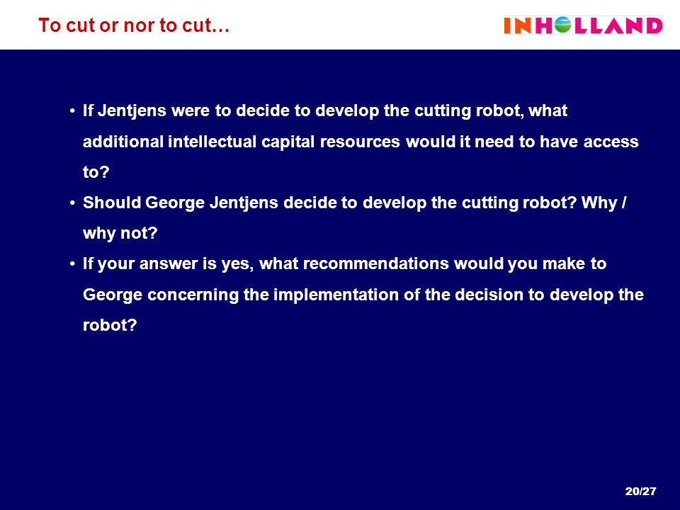 To cut or nor to cut… If Jentjens were to decide to develop the cutting robot, what additional intellectual capital resources would it need to have ac