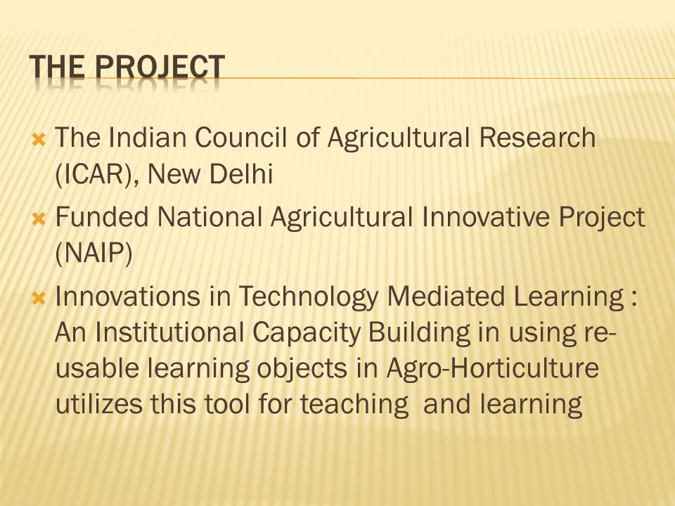  The Indian Council of Agricultural Research (ICAR), New Delhi  Funded National Agricultural Innovative Project (NAIP)  Innovations in Technology Mediated Learning : An Institutional Capacity Building in using re- usable learning objects in Agro-Horticulture utilizes this tool for teaching and learning