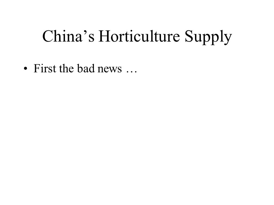 China's Horticulture Supply First the bad news …
