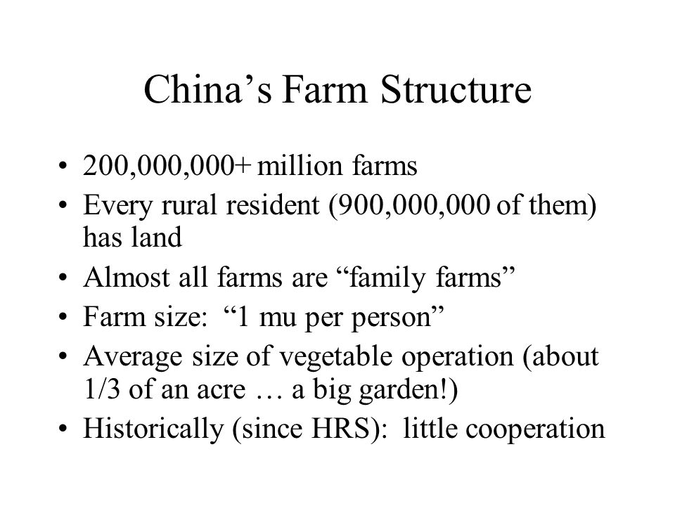 "China's Farm Structure 200,000,000+ million farms Every rural resident (900,000,000 of them) has land Almost all farms are ""family farms"" Farm size: """
