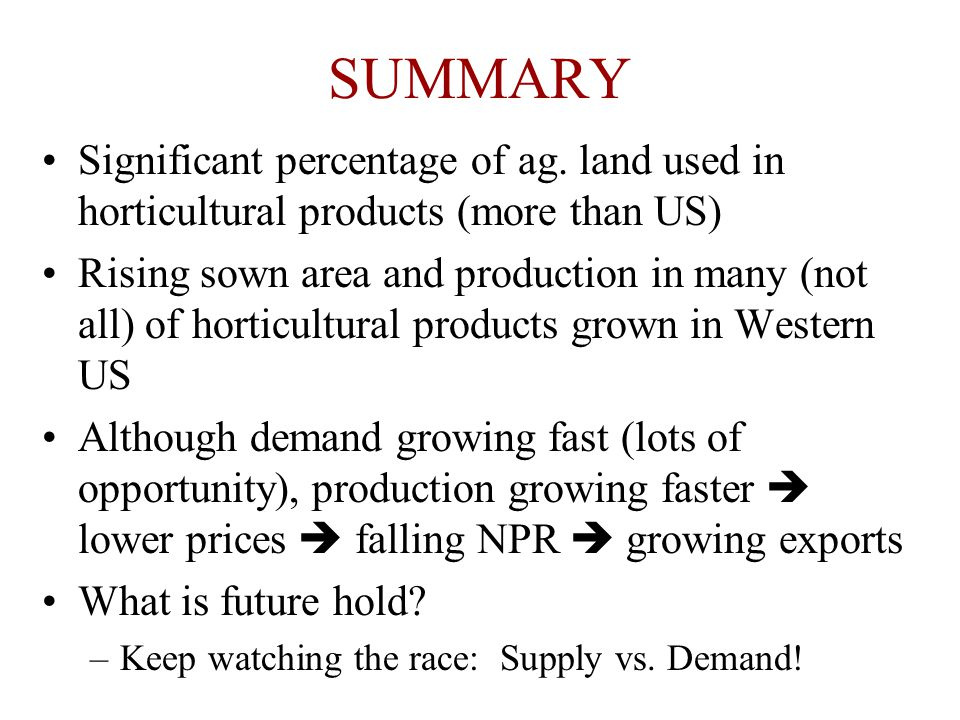 SUMMARY Significant percentage of ag. land used in horticultural products (more than US) Rising sown area and production in many (not all) of horticul