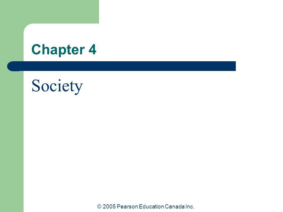 © 2005 Pearson Education Canada Inc. Chapter 4 Society