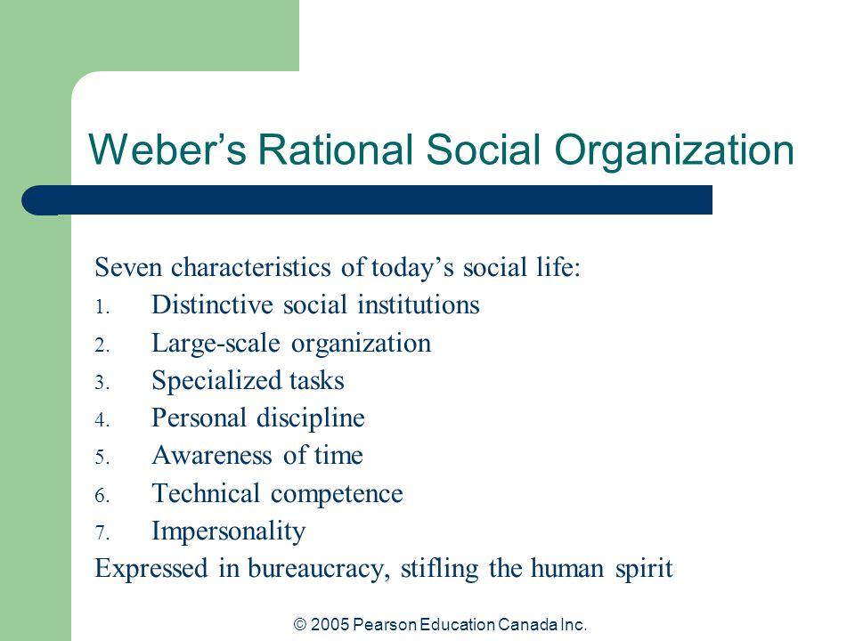 © 2005 Pearson Education Canada Inc. Weber's Rational Social Organization Seven characteristics of today's social life: 1. Distinctive social institut