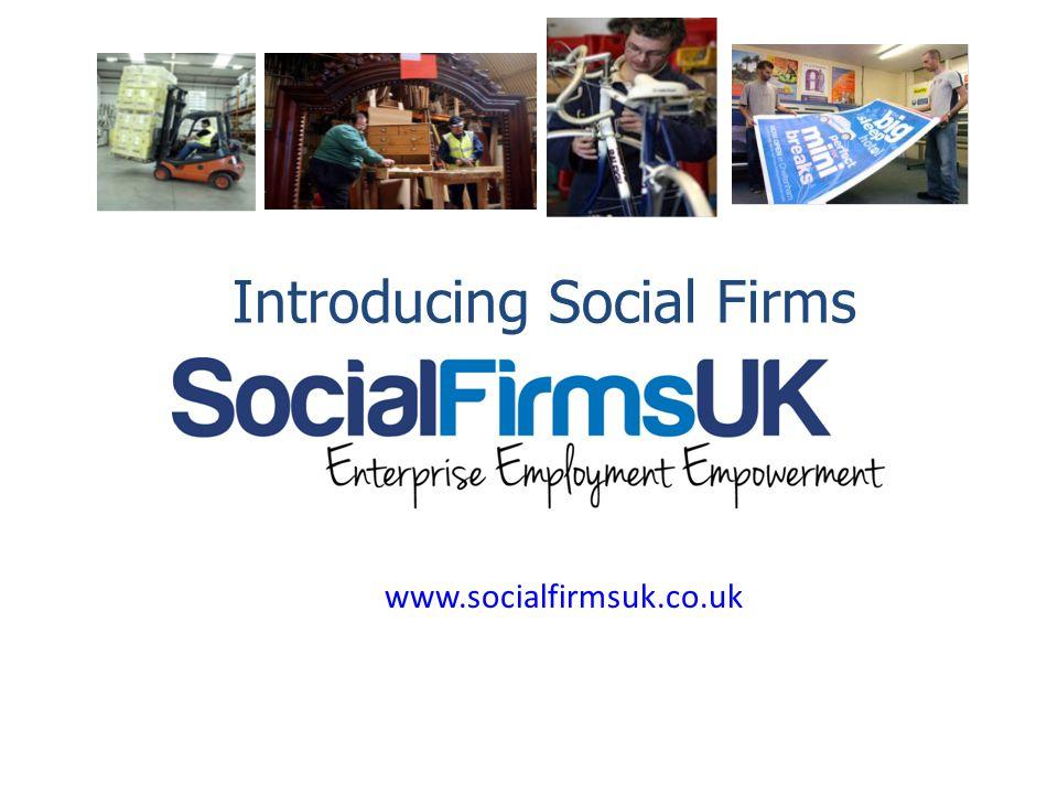 www.socialfirmsuk.co.uk Introducing Social Firms