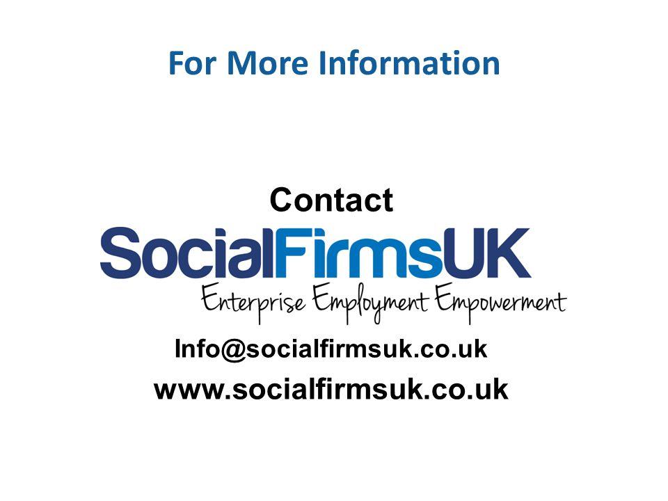 For More Information Contact Info@socialfirmsuk.co.uk www.socialfirmsuk.co.uk