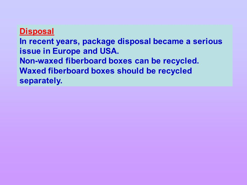 Disposal In recent years, package disposal became a serious issue in Europe and USA.