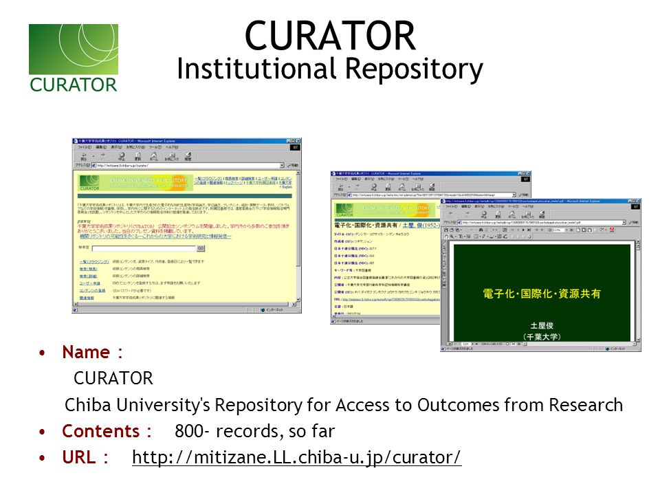 CURATOR Institutional Repository Name : CURATOR Chiba University s Repository for Access to Outcomes from Research Contents : 800- records, so far URL : http://mitizane.LL.chiba-u.jp/curator/ http://mitizane.LL.chiba-u.jp/curator/