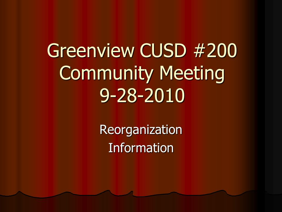 Greenview CUSD #200 Community Meeting 9-28-2010 ReorganizationInformation
