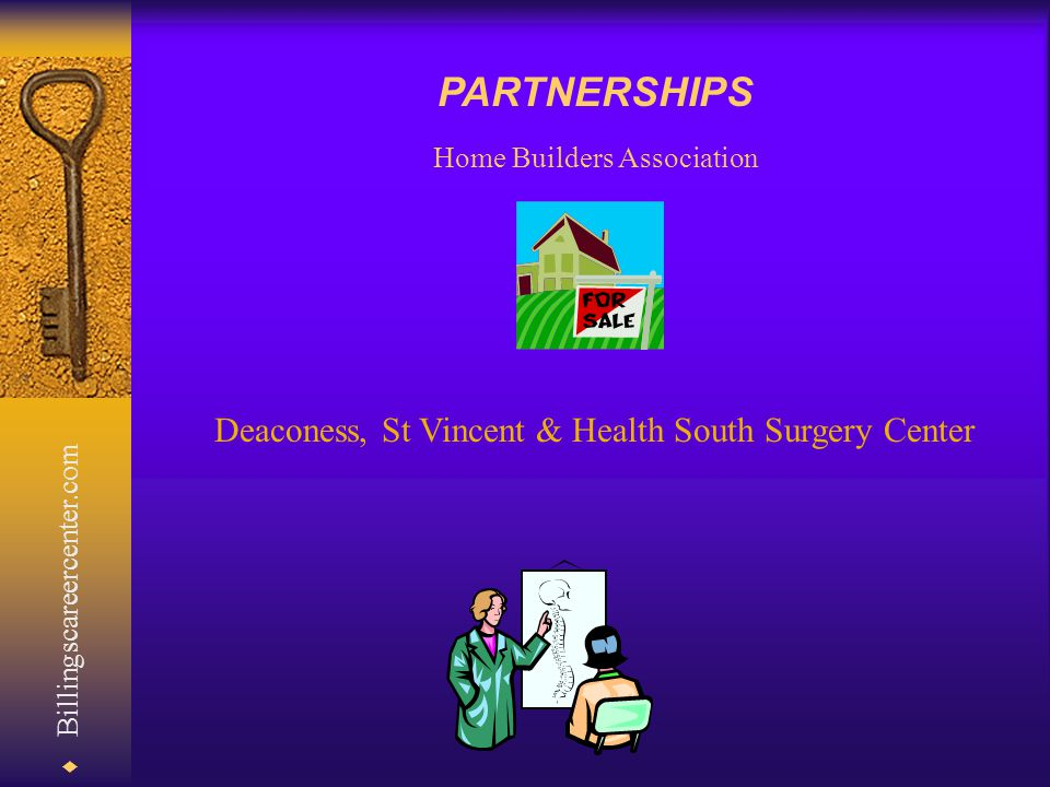  Billingscareercenter.com Home Builders Association Deaconess, St Vincent & Health South Surgery Center PARTNERSHIPS