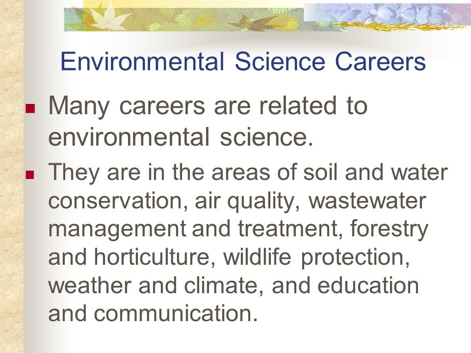 Environmental Science Careers Many careers are related to environmental science.