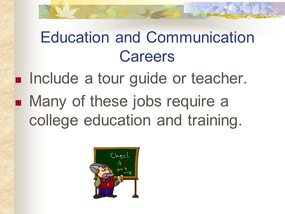Education and Communication Careers Include a tour guide or teacher.