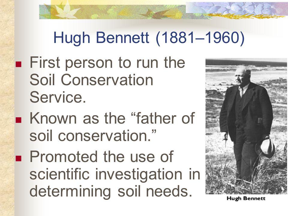 Hugh Bennett (1881–1960) First person to run the Soil Conservation Service.