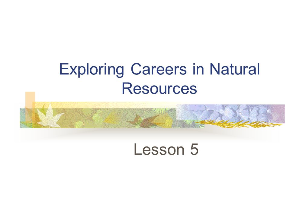 Exploring Careers in Natural Resources Lesson 5