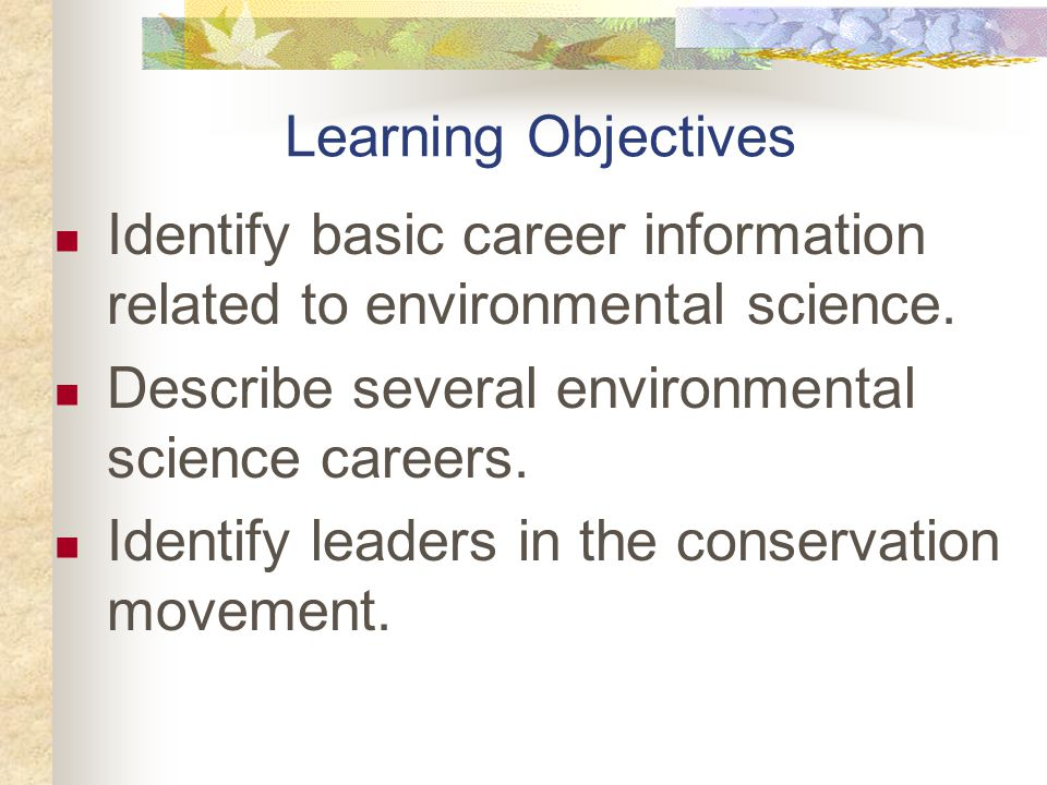 Learning Objectives Identify basic career information related to environmental science.