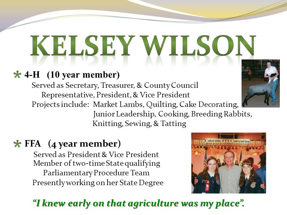 4-H (10 year member) Served as Secretary, Treasurer, & County Council Representative, President, & Vice President Projects include: Market Lambs, Quil