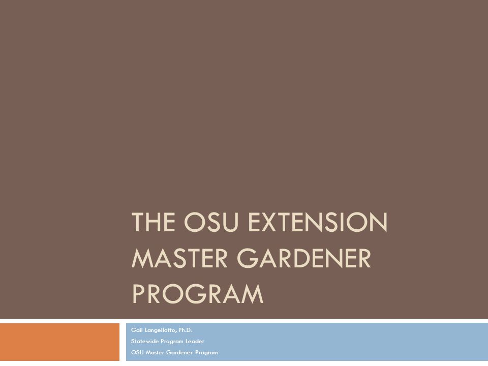 THE OSU EXTENSION MASTER GARDENER PROGRAM Gail Langellotto, Ph.D.