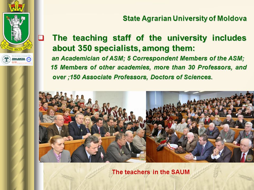  The teaching staff of the university includes about 350 specialists, among them: an Academician of ASM; 5 Correspondent Members of the ASM; an Acade