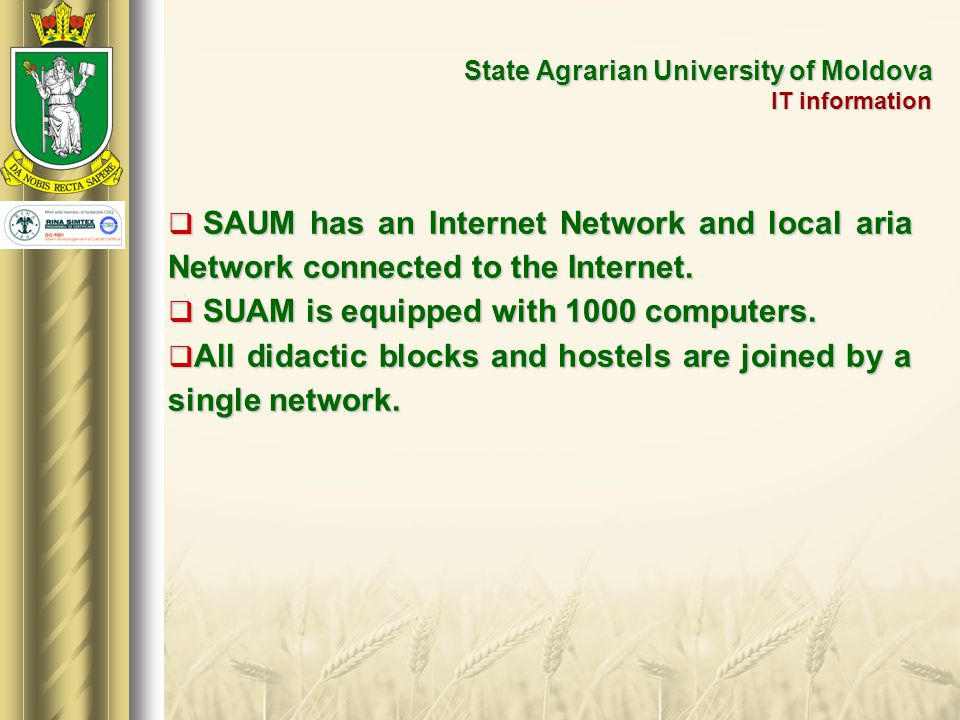  SAUM has an Internet Network and local aria Network connected to the Internet.  SUAM is equipped with 1000 computers.  All didactic blocks and hos