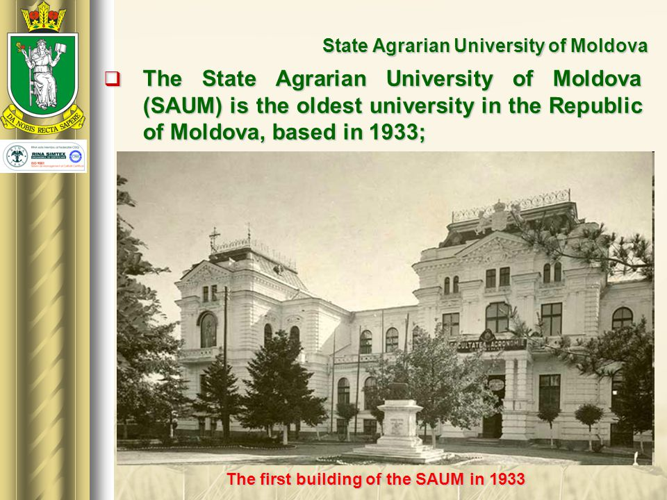 State Agrarian University of Moldova  The State Agrarian University of Moldova (SAUM) is the oldest university in the Republic of Moldova, based in 1