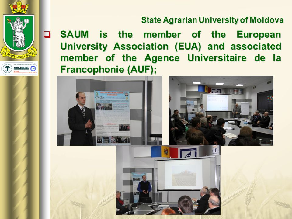 State Agrarian University of Moldova  State Agrarian University of Moldova has got the Certificate confirming that it has implemented and maintains a Quality Management System (SR EN ISO 9001:2008) and in the present SAUM is under monitoring of independent certification body RINA SIMTEX (Italy, Rumania).