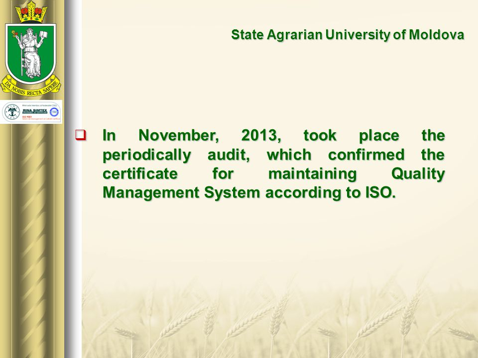  In November, 2013, took place the periodically audit, which confirmed the certificate for maintaining Quality Management System according to ISO.