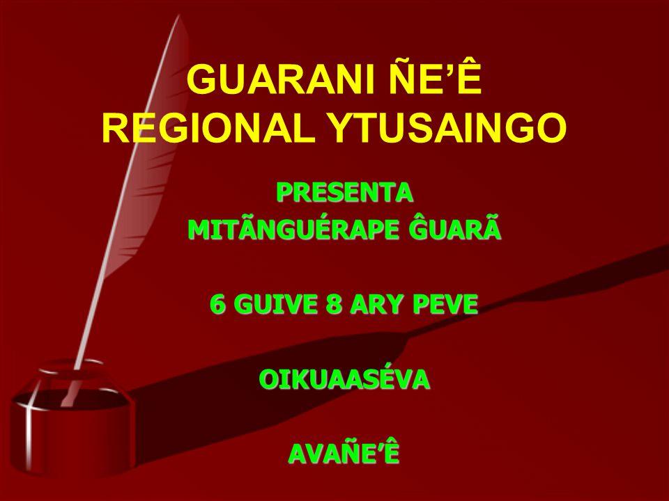 GUARANI ÑE'Ê REGIONAL YTUSAINGO PRESENTA MITÃNGUÉRAPE ĜUARÃ 6 GUIVE 8 ARY PEVE OIKUAASÉVAAVAÑE'Ê