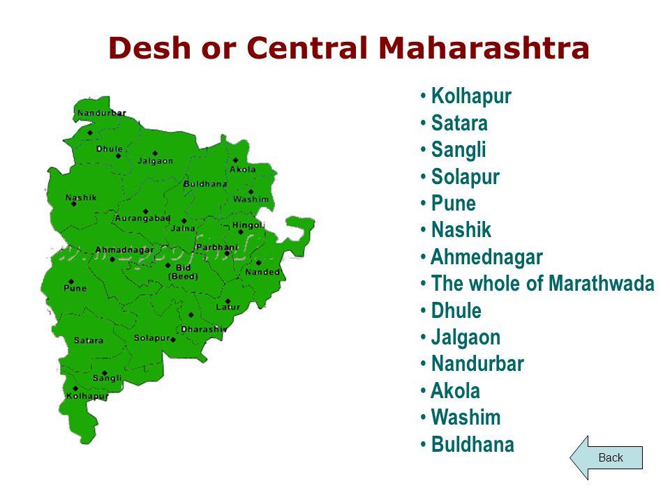 Desh or Central Maharashtra Kolhapur Satara Sangli Solapur Pune Nashik Ahmednagar The whole of Marathwada Dhule Jalgaon Nandurbar Akola Washim Buldhana Back