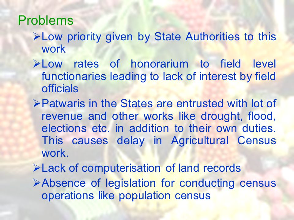 Problems  Low priority given by State Authorities to this work  Low rates of honorarium to field level functionaries leading to lack of interest by
