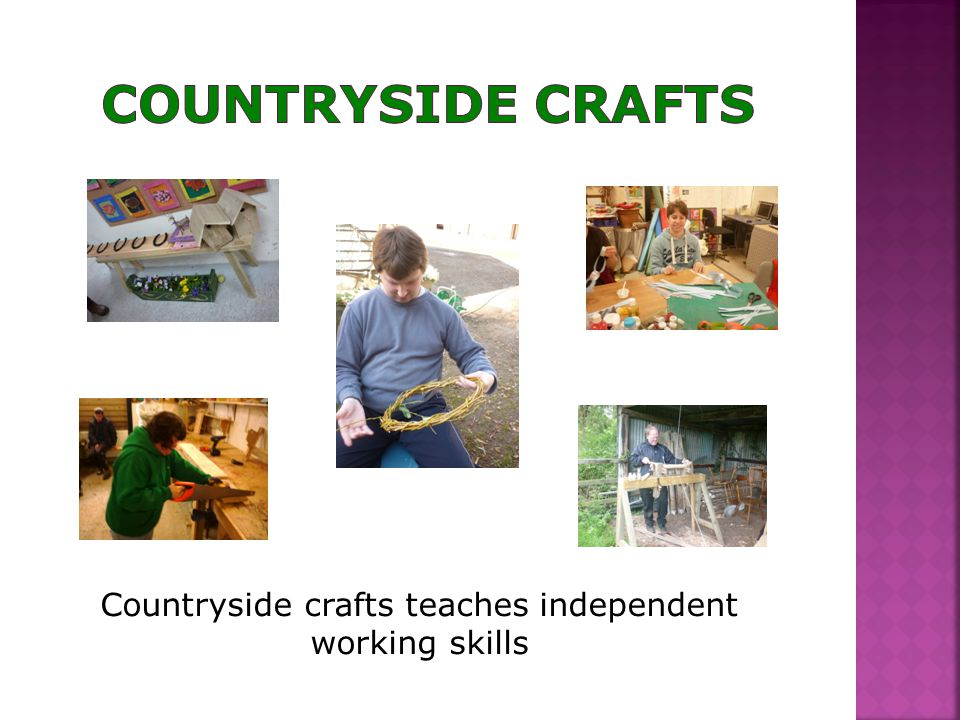 Countryside crafts teaches independent working skills