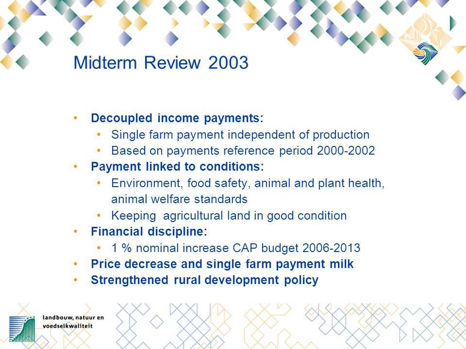 Sugar reform 2005 Reduction support price 36 % in 4 years Decoupled payment for sugar beet farmers 64 % compensation income losses Reduction of EU production quota Buying up scheme paid by the sugar industry Abolishment public intervention