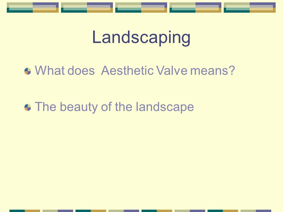 Landscaping What does Aesthetic Valve means? The beauty of the landscape