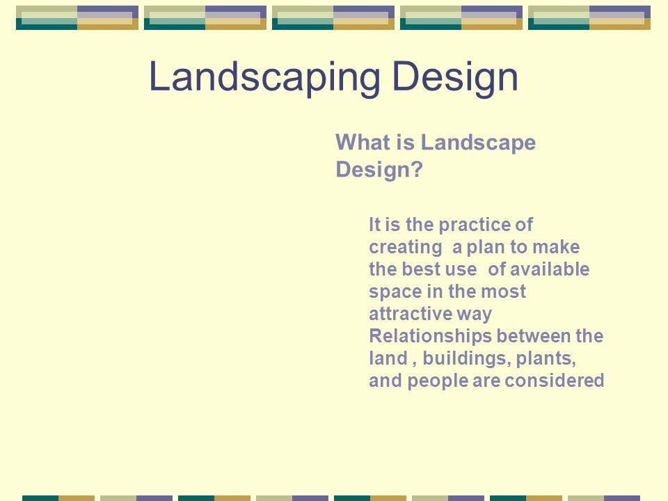 Landscaping Design What is Landscape Design.