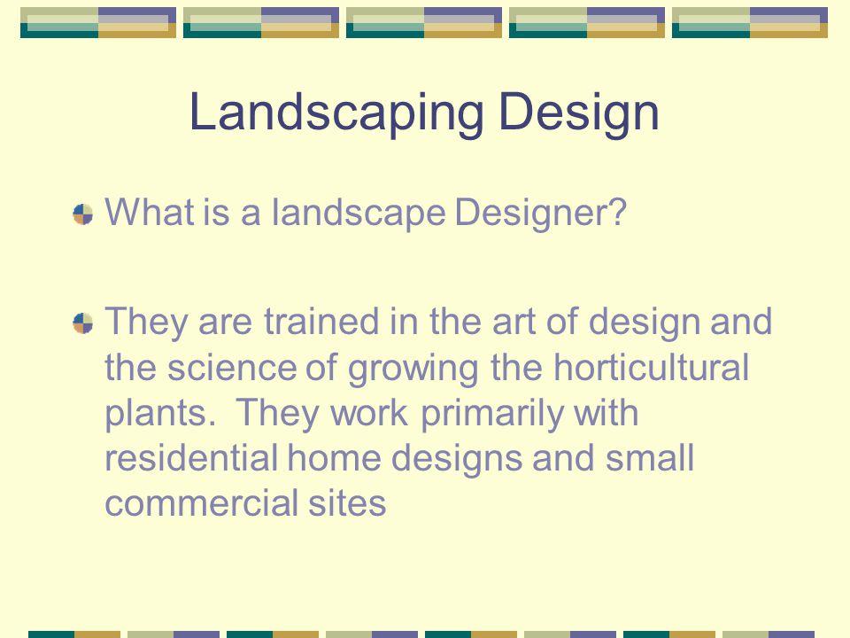 Landscaping Design What is a landscape Designer.