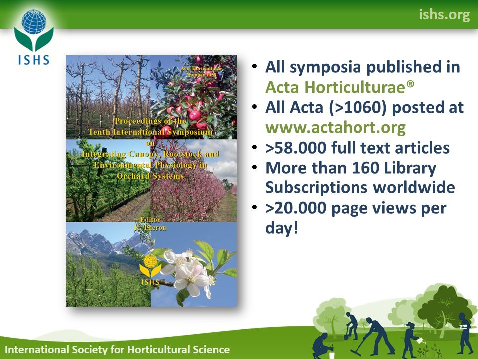 All symposia published in Acta Horticulturae® All Acta (>1060) posted at www.actahort.org >58.000 full text articles More than 160 Library Subscriptions worldwide >20.000 page views per day!