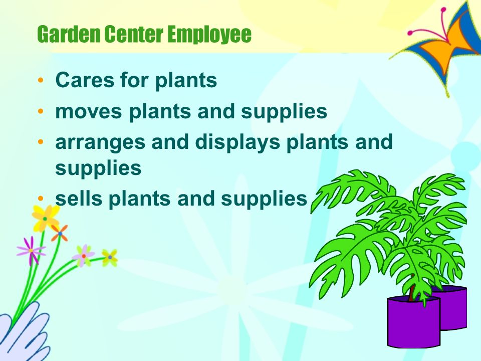 Nursery Employee Grows seedlings and plants for landscaping, replanting in forests, or producing fruit