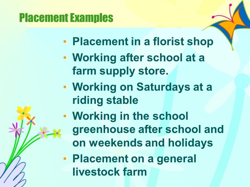 Placement Placement programs involve the placement of students on farms and ranches, in agricultural businesses, in school laboratories or in communit