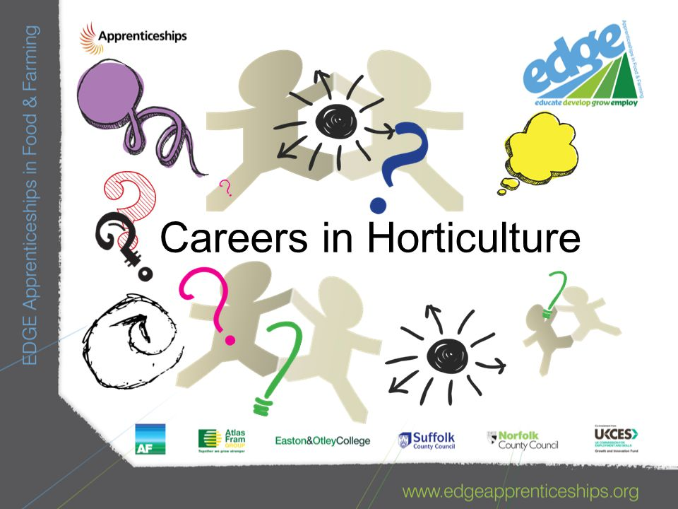 Horticulture More than just food production Skills learnt in Horticulture can support many exciting careers.