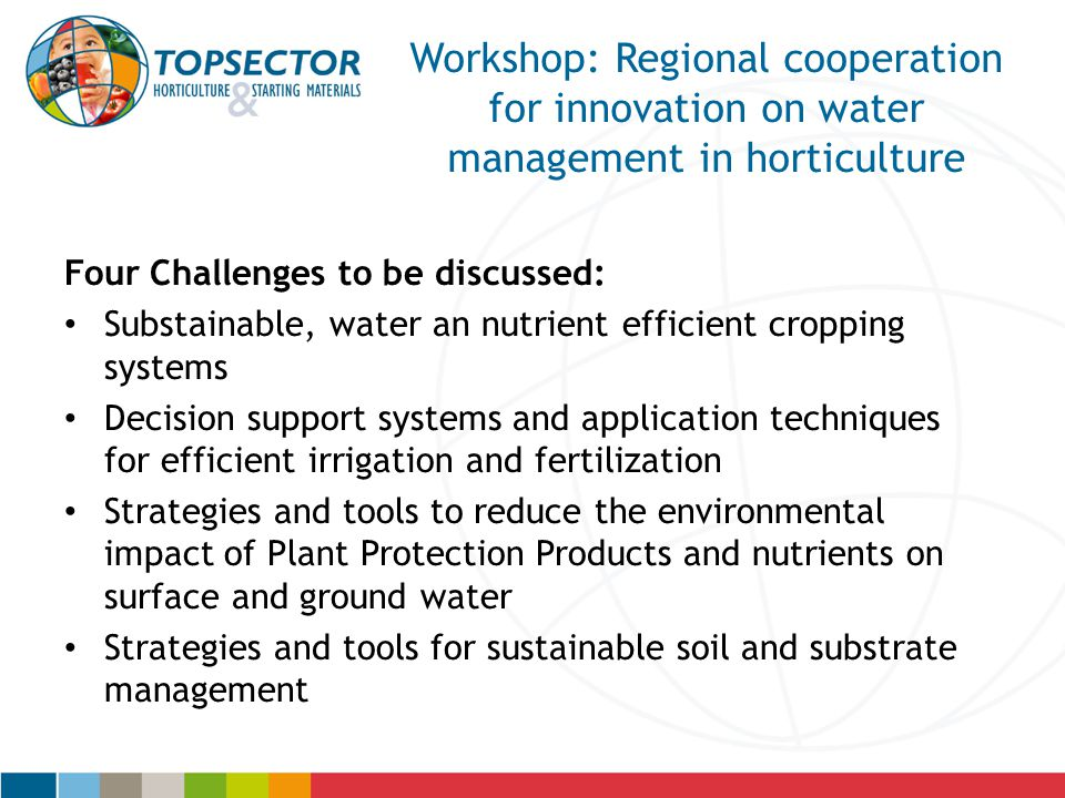 Workshop: Regional cooperation for innovation on water management in horticulture Four Challenges to be discussed: Substainable, water an nutrient eff