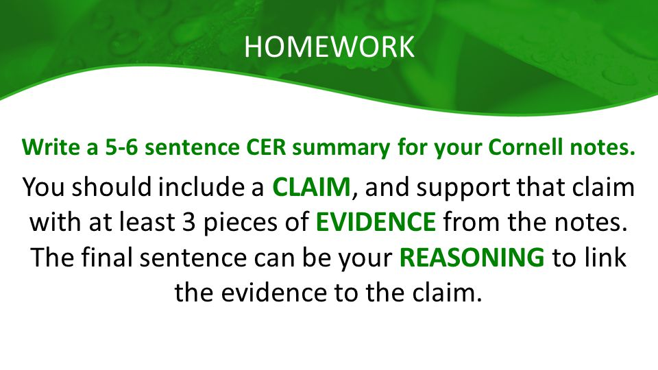 HOMEWORK Write a 5-6 sentence CER summary for your Cornell notes. You should include a CLAIM, and support that claim with at least 3 pieces of EVIDENC