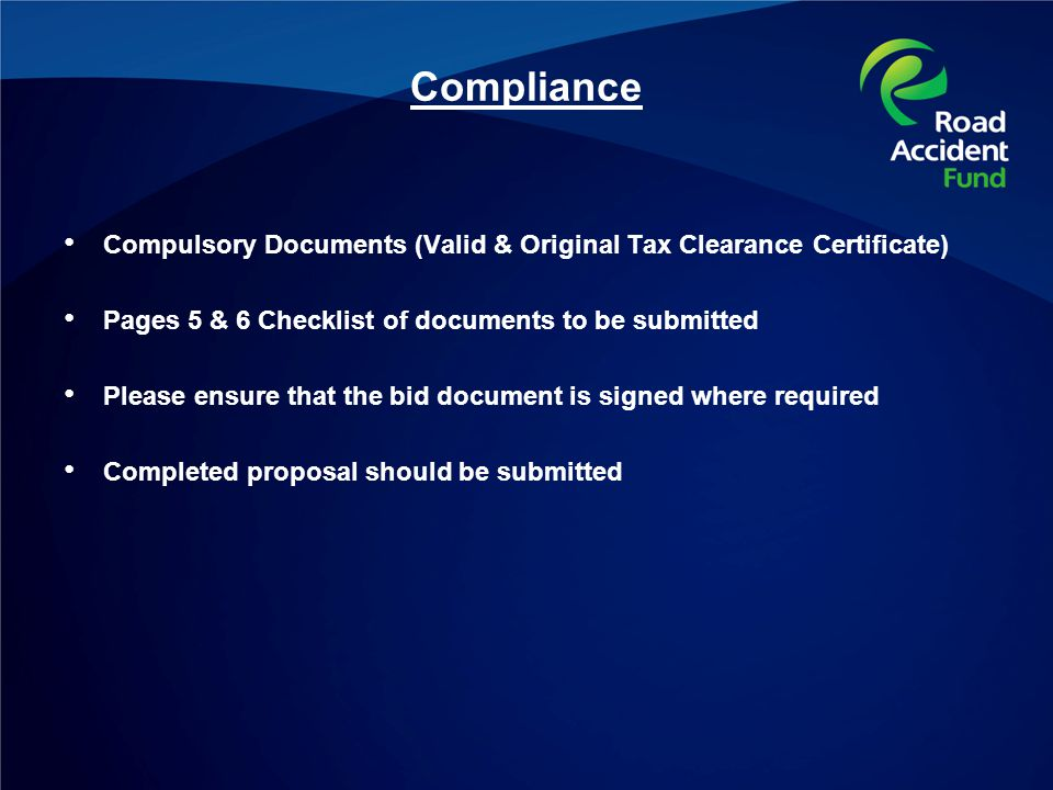 Compliance Compulsory Documents (Valid & Original Tax Clearance Certificate) Pages 5 & 6 Checklist of documents to be submitted Please ensure that the bid document is signed where required Completed proposal should be submitted