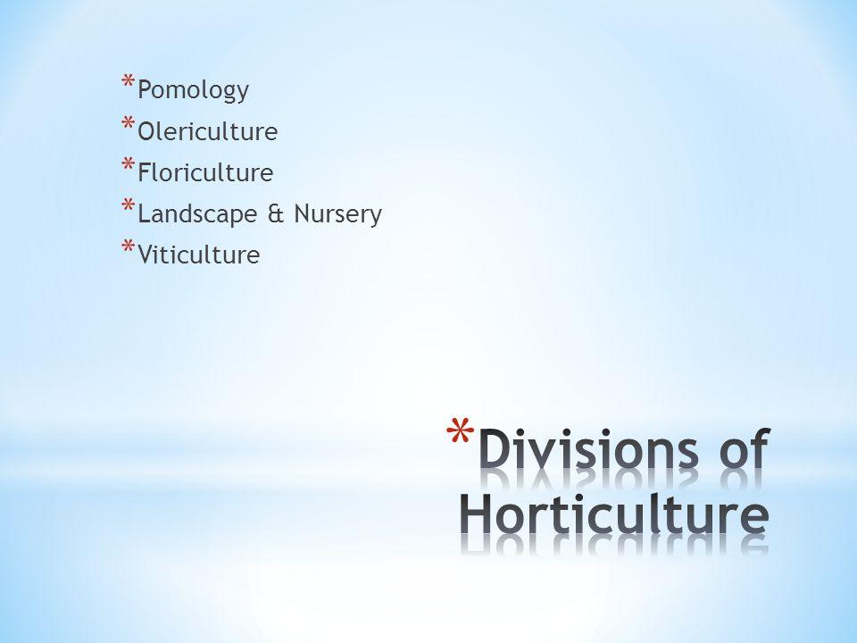 * Pomology * Olericulture * Floriculture * Landscape & Nursery * Viticulture
