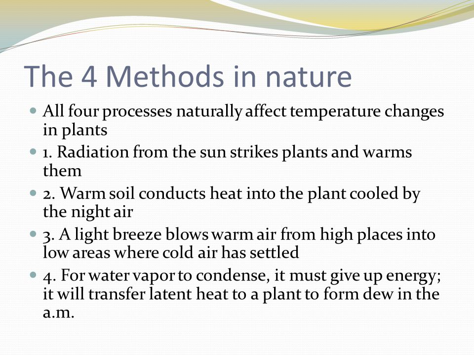 The 4 Methods in nature All four processes naturally affect temperature changes in plants 1.
