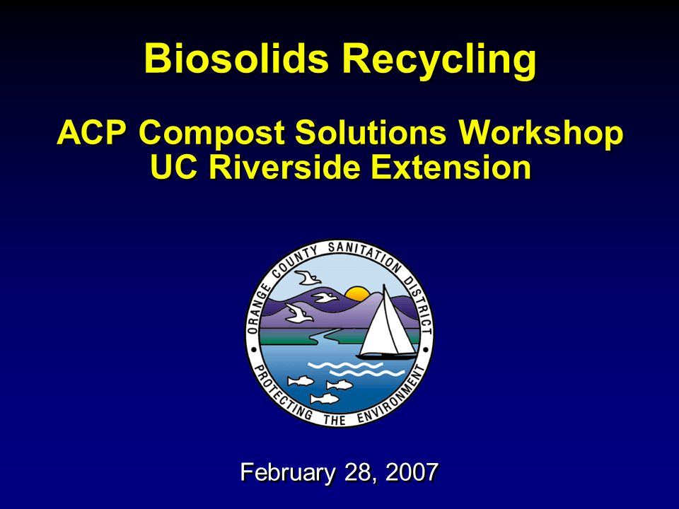 Biosolids Recycling ACP Compost Solutions Workshop UC Riverside Extension February 28, 2007