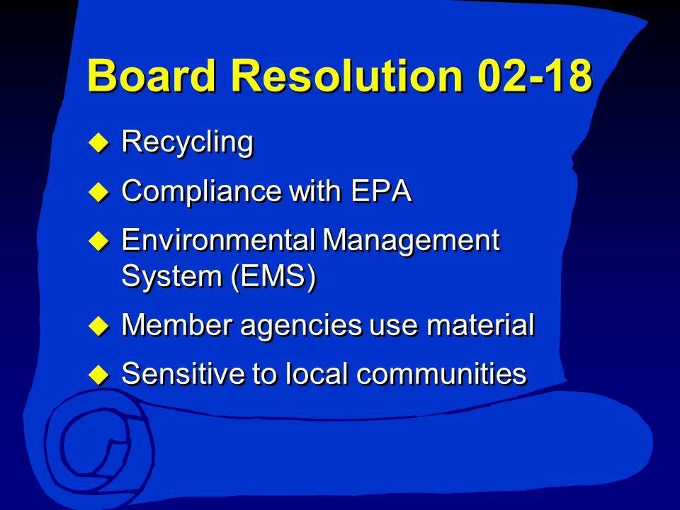  Recycling  Compliance with EPA  Environmental Management System (EMS)  Member agencies use material  Sensitive to local communities  Recycling