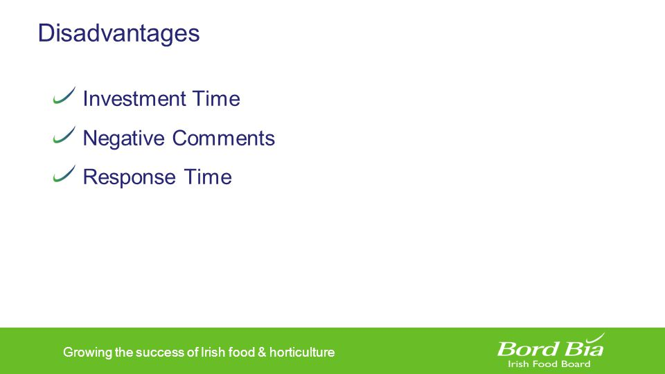 Growing the success of Irish food & horticulture Disadvantages Investment Time Negative Comments Response Time